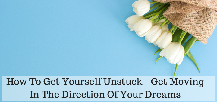 Get yourself unstuck and start moving in the direction of your dreams.