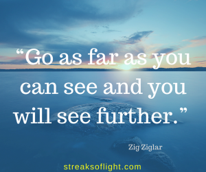 go-as-far-as-you-can-see-and-you-will-see-further