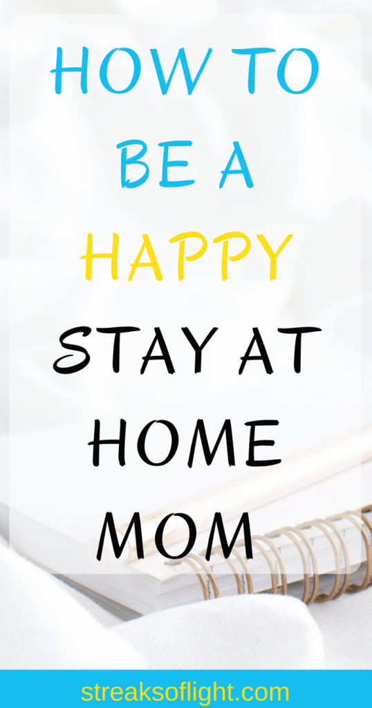 Happy stay at home mom- tips and tricks on how to be a happy stay at home mom
