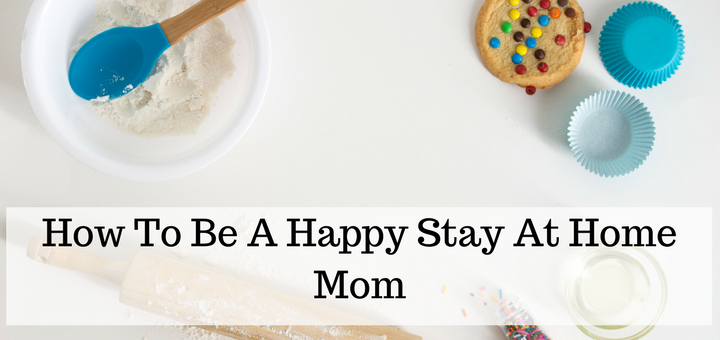 tips on how to be a happy stay at home mom