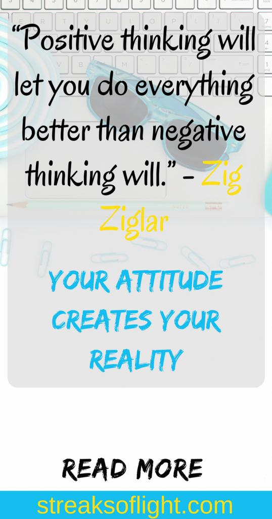 Your attitude creates your reality. How to develop a positive attitude for a positive life