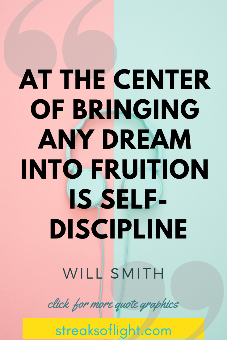 At the center of bringing any dream into fruition is self discipline - Will Smith Quotes on Self Discipline