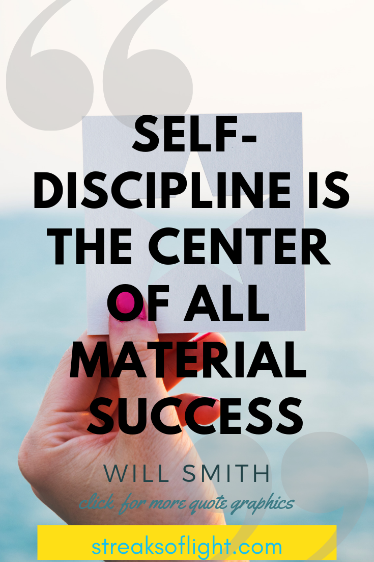Self discipline is at the center of all material success. Will Smith Quotes on Self Discipline.