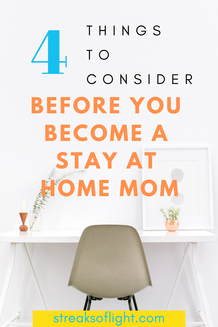 Should you be a stay at home mom - 4 things to consider