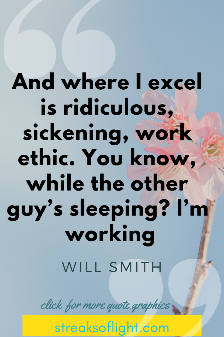 where I excel is ridiculous, sickening, work ethic... while the other guy is sleeping, I'm working. - Will Smith Quotes on Self Discipline