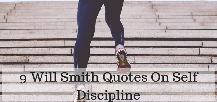 9 Will Smith Quotes on Self Discipline