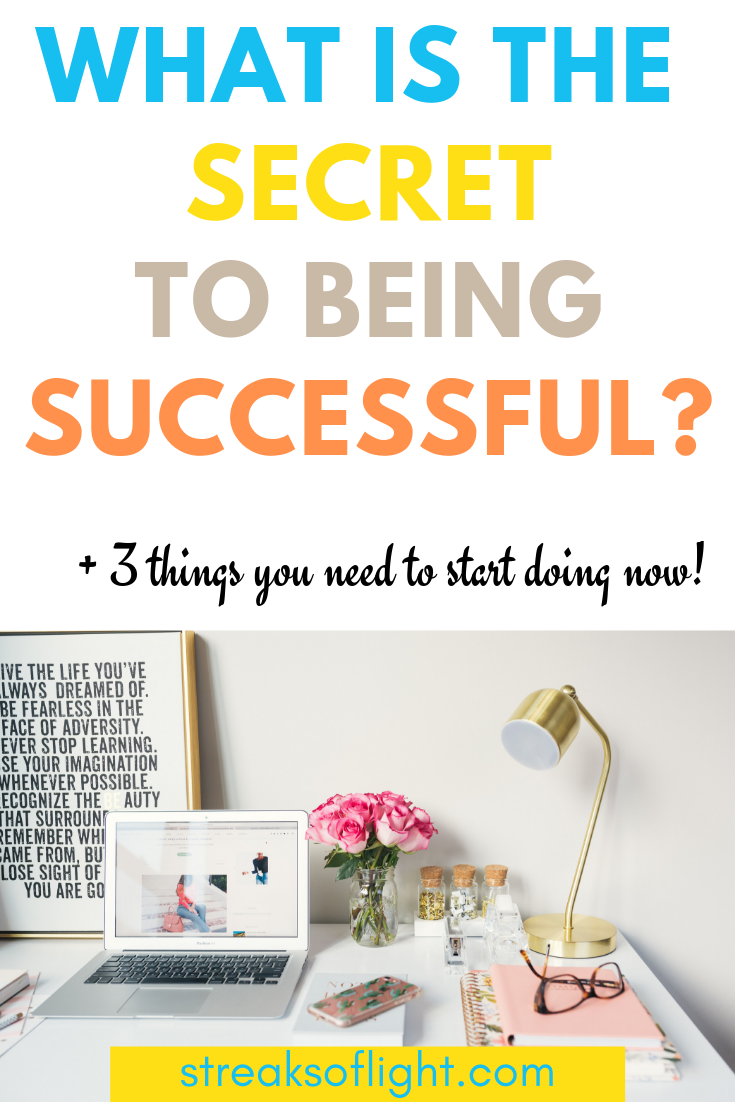what is the secret to being successful? Find out the secret that they never tell you about + 3 things you can start doing now to get right on your way to success.