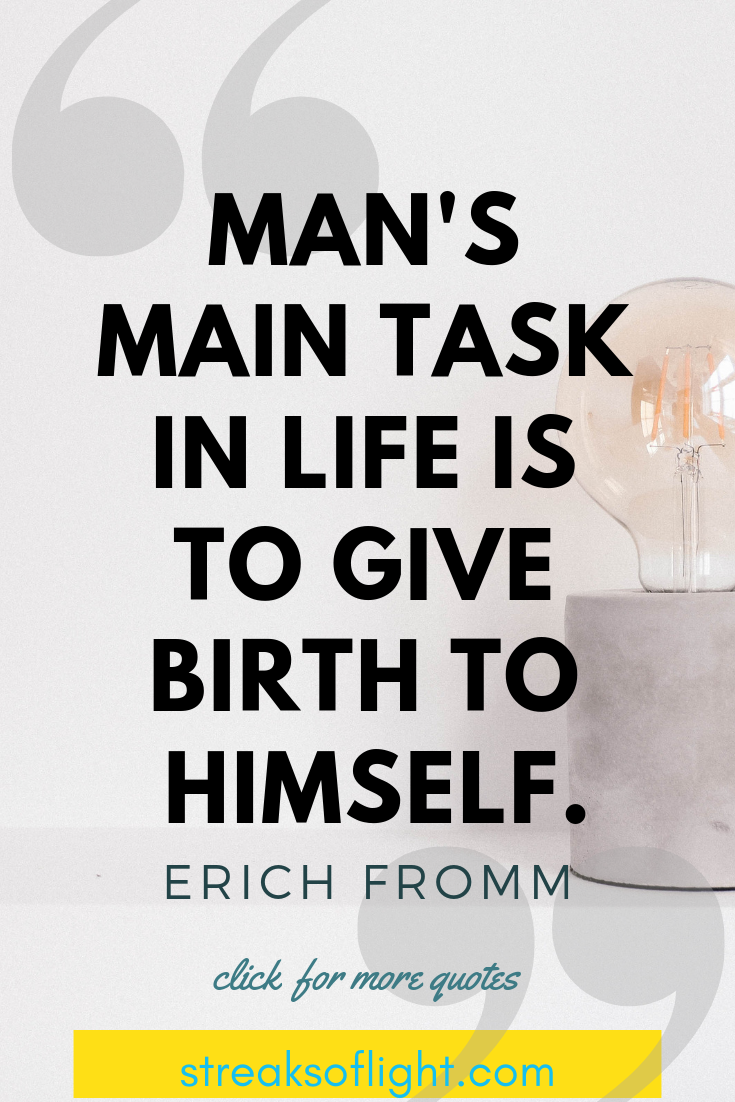 Erich Fromm Quote: Man's main task is to give birth to himself - Streaks of light quotes