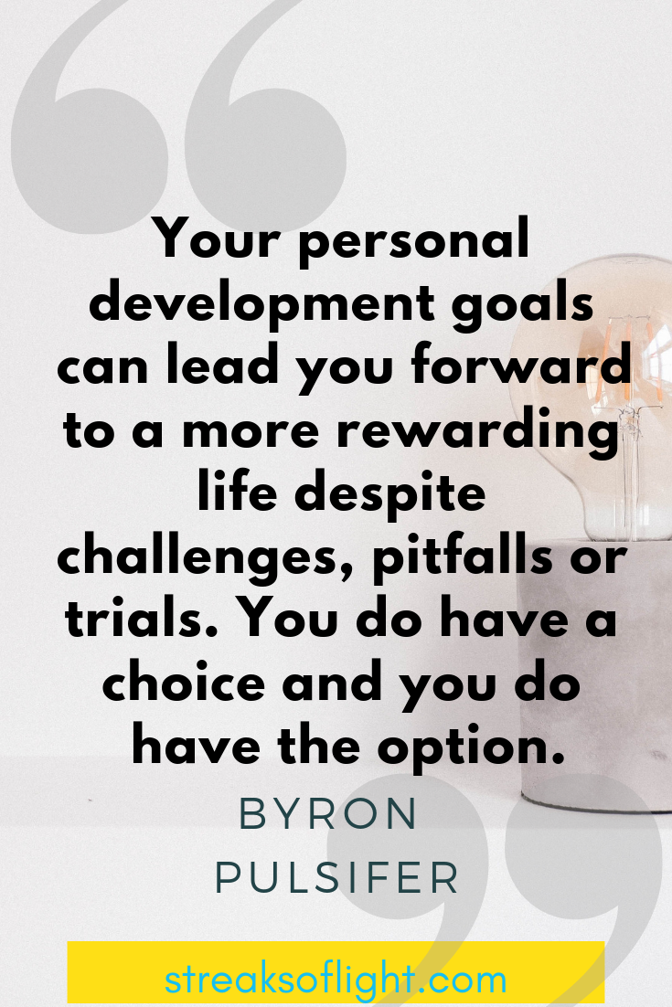 Byron Pulsifer quotes on personal development goals. - Streaks of light quotes on self improvement