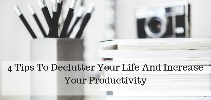 declutter your life and increase your productivity