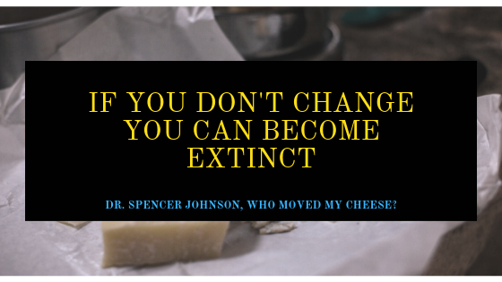 Who moved my Cheese summary and review // quotes- If you don't change, you can become extinct