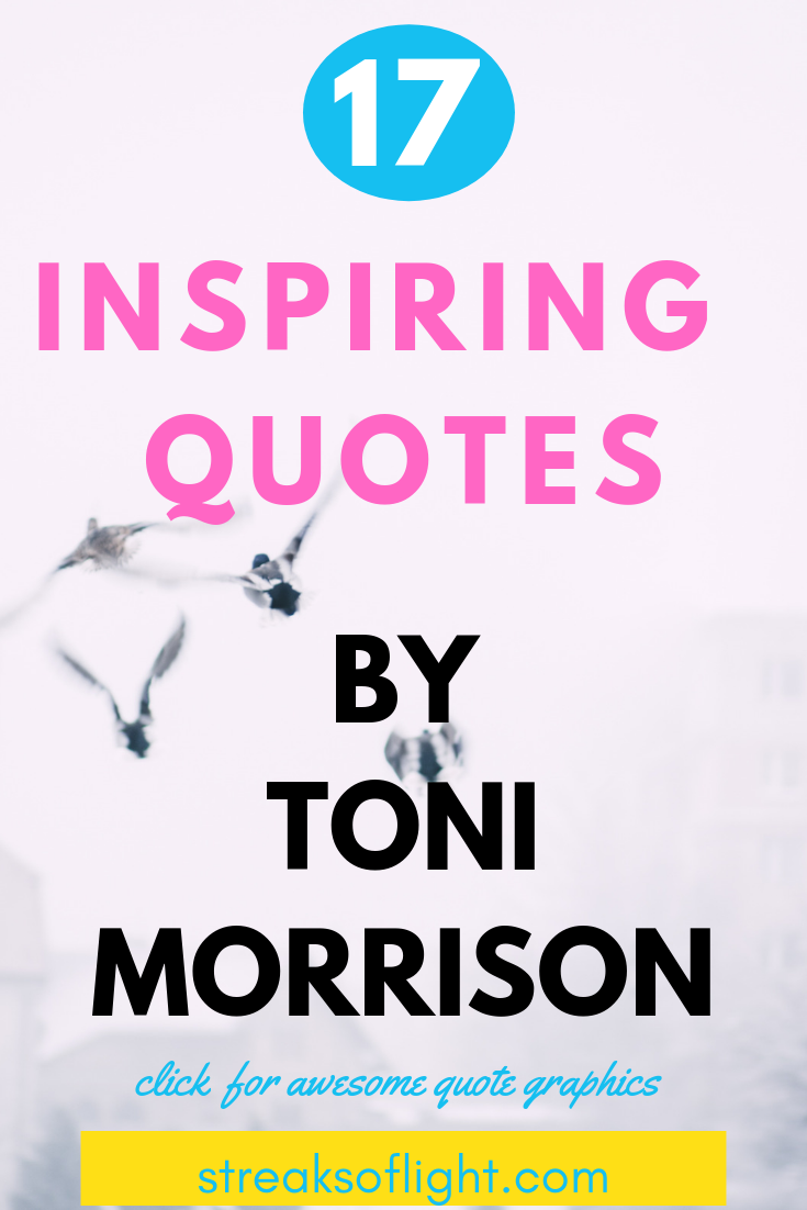 inspirational quotes by Toni Morrison. #tonimorrisonquotes #tonimorrisondeath #tonimorrisonlife #inspirationalquotes #inspiringauthors #inspiringquotes