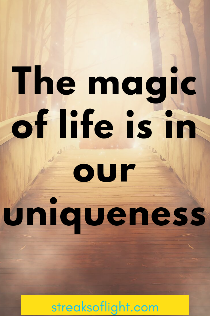 The magic of life is in our uniqueness - normal is overrated