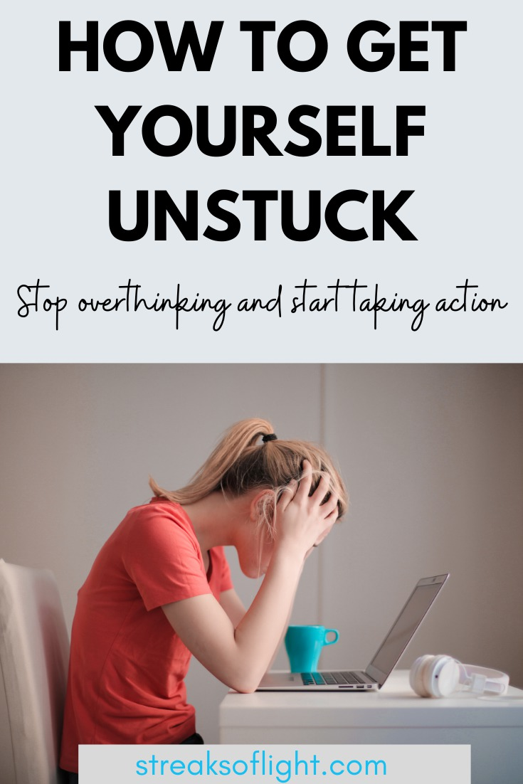 How to get yourself unstuck -graphic. Stop overthinking and start taking action.